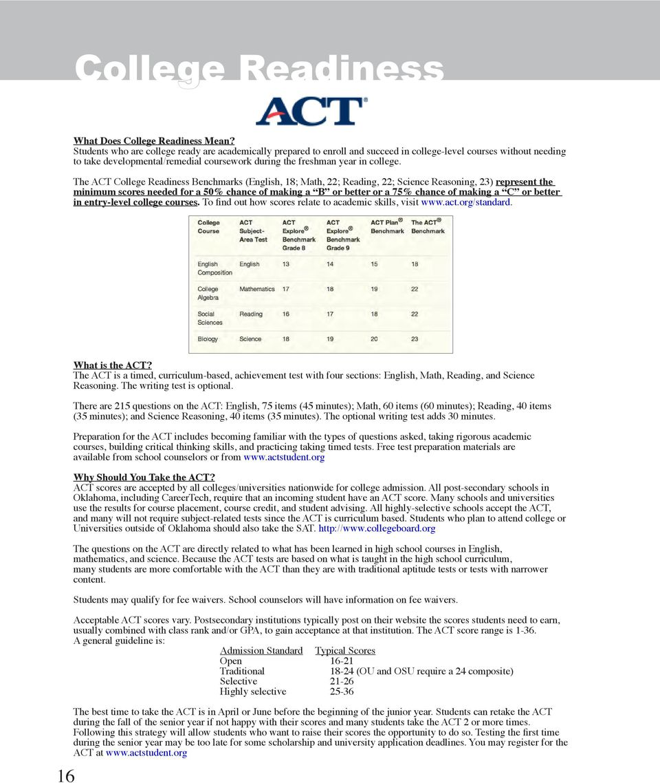 The ACT College Readiness Benchmarks (English, 18; Math, 22; Reading, 22; Science Reasoning, 23) represent the minimum scores needed for a 50% chance of making a B or better or a 75% chance of making