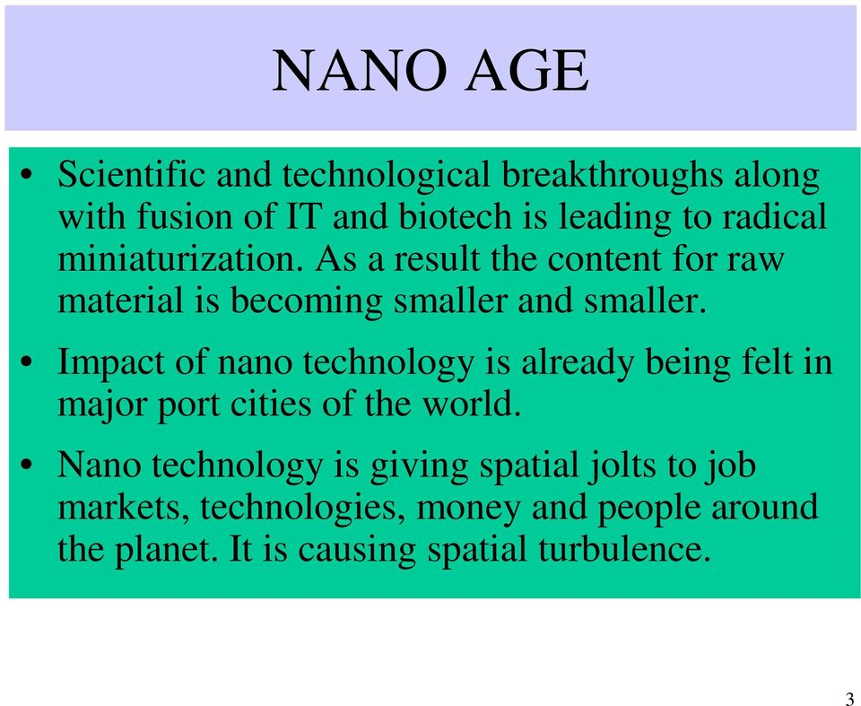 Impact of nano technology is already being felt in major port cities of the world.