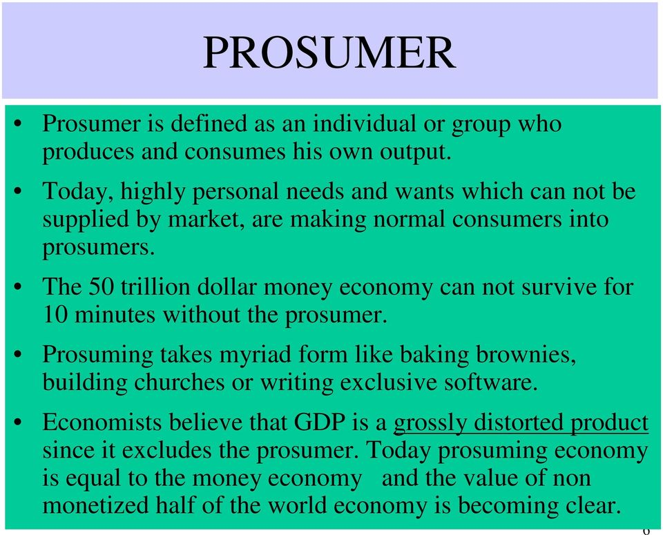 The 50 trillion dollar money economy can not survive for 10 minutes without the prosumer.