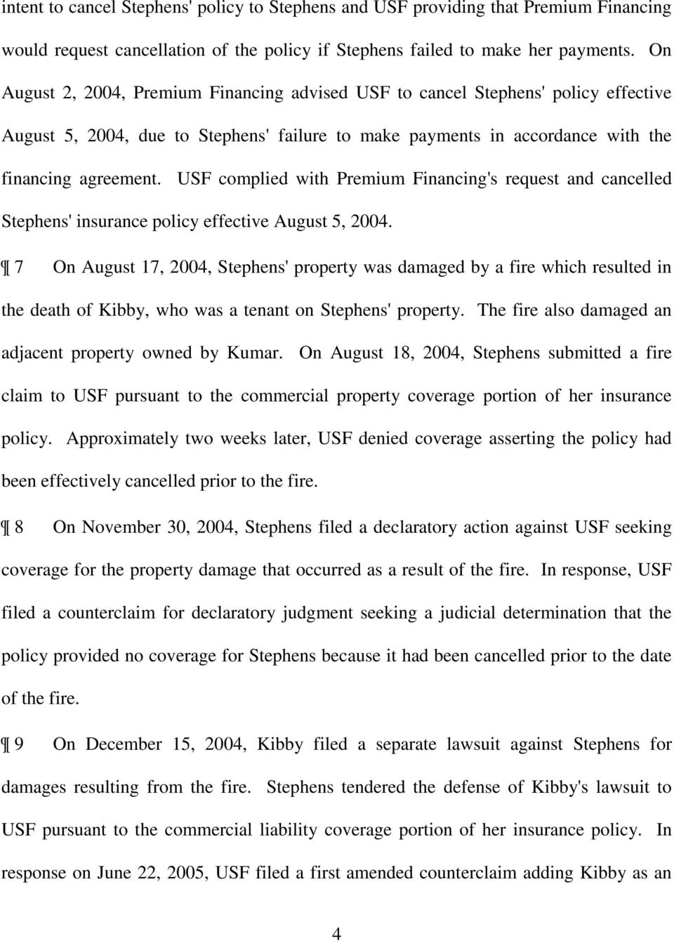 USF complied with Premium Financing's request and cancelled Stephens' insurance policy effective August 5, 2004.
