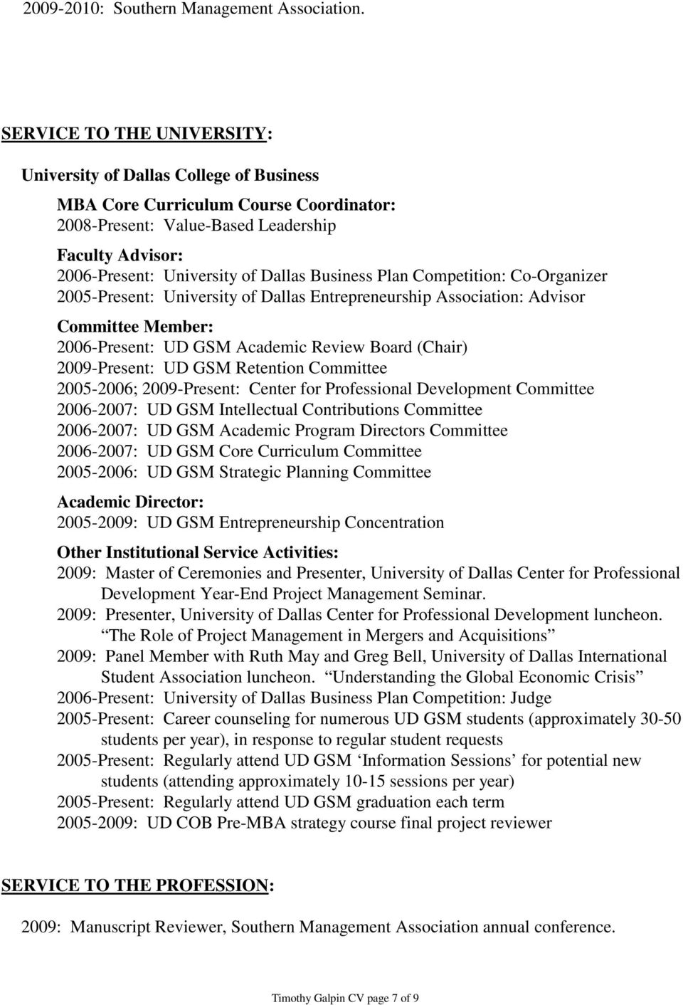 Business Plan Competition: Co-Organizer 2005-Present: University of Dallas Entrepreneurship Association: Advisor Committee Member: 2006-Present: UD GSM Academic Review Board (Chair) 2009-Present: UD
