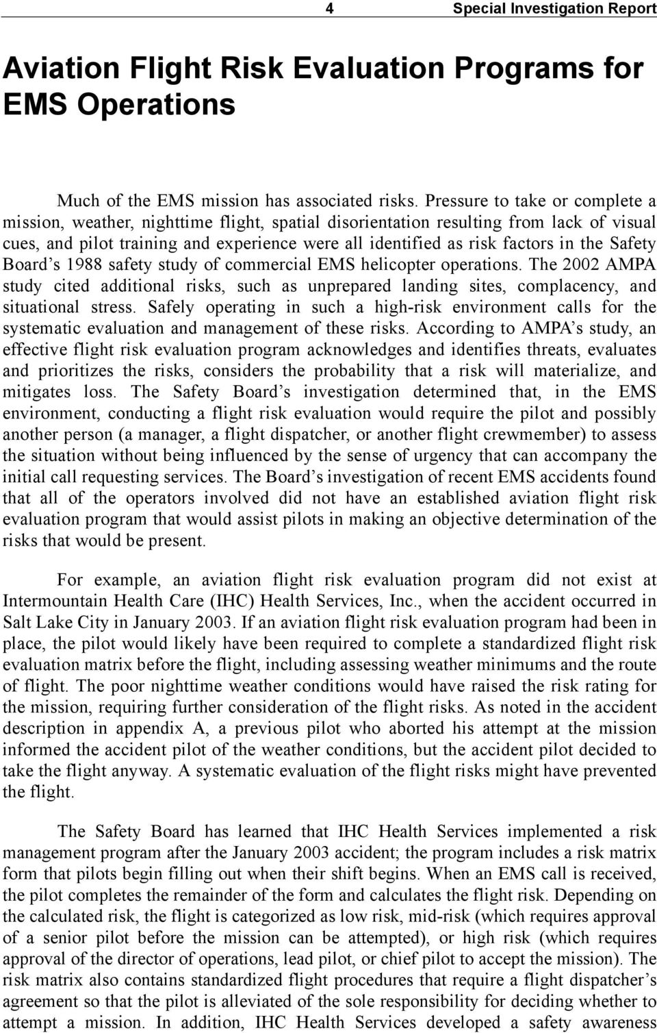 the Safety Board s 1988 safety study of commercial EMS helicopter operations. The 2002 AMPA study cited additional risks, such as unprepared landing sites, complacency, and situational stress.