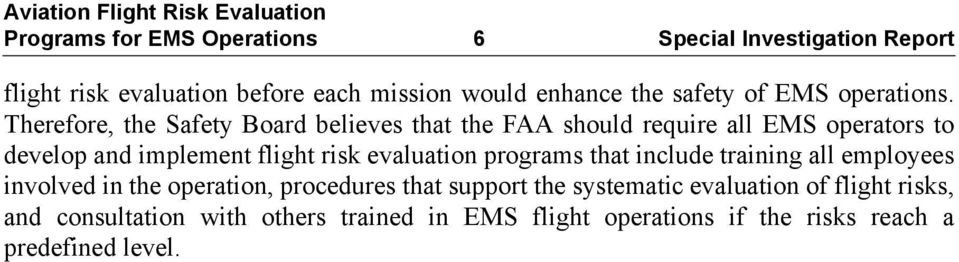 Therefore, the Safety Board believes that the FAA should require all EMS operators to develop and implement flight risk evaluation