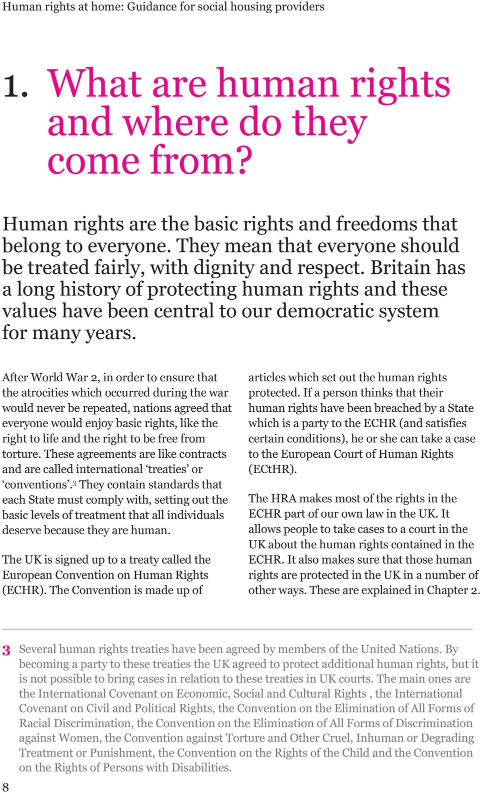 Britain has a long history of protecting human rights and these values have been central to our democratic system for many years.