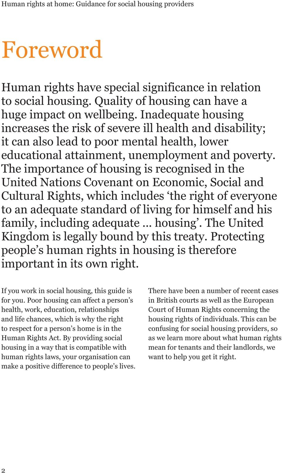 The importance of housing is recognised in the United Nations Covenant on Economic, Social and Cultural Rights, which includes the right of everyone to an adequate standard of living for himself and