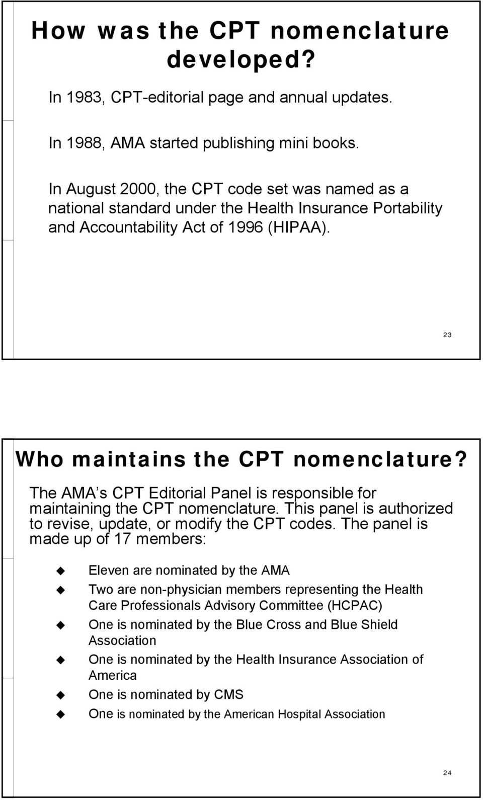 The AMA s CPT Editorial Panel is responsible for maintaining the CPT nomenclature. This panel is authorized to revise, update, or modify the CPT codes.