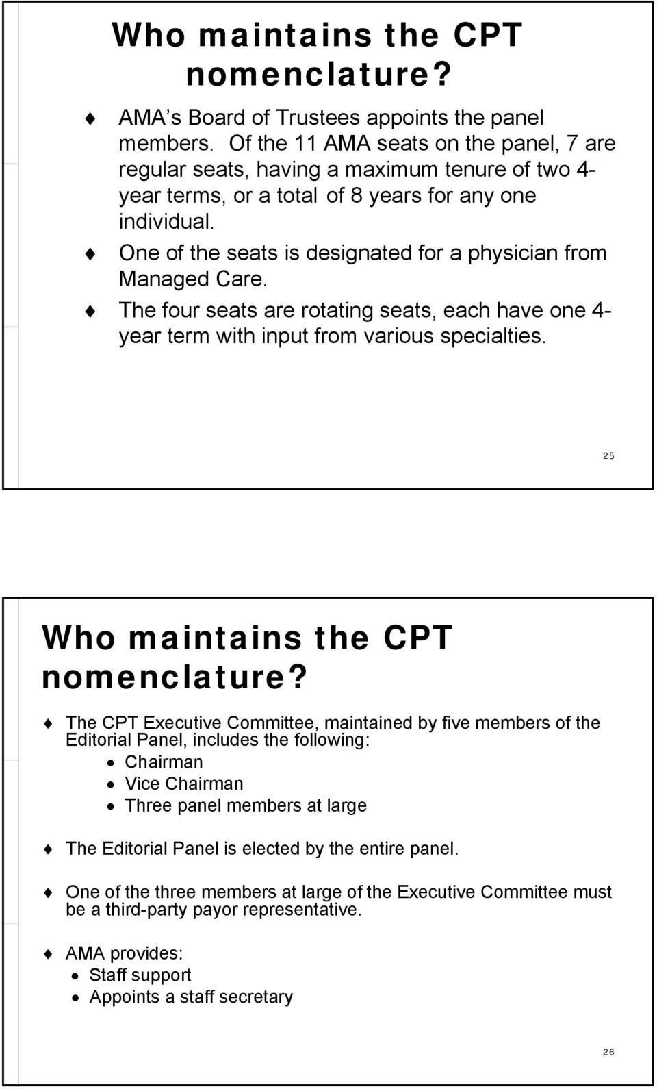 One of the seats is designated for a physician from Managed Care. The four seats are rotating seats, each have one 4- year term with input from various specialties.