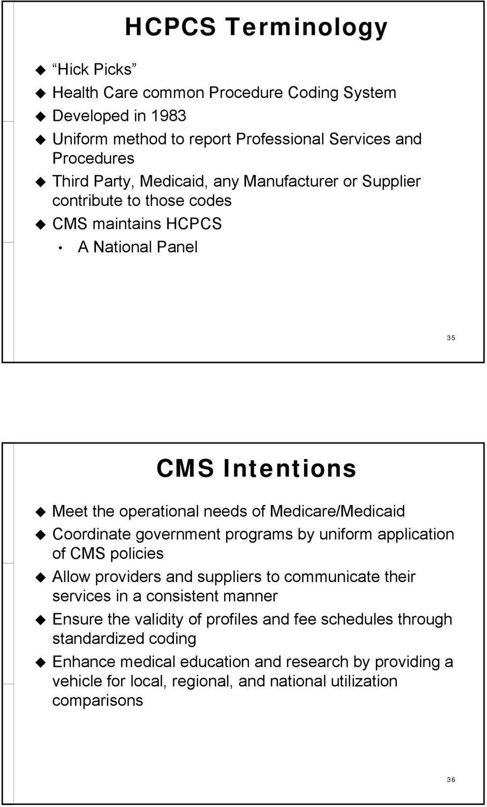 Coordinate government programs by uniform application of CMS policies Allow providers and suppliers to communicate their services in a consistent manner Ensure the