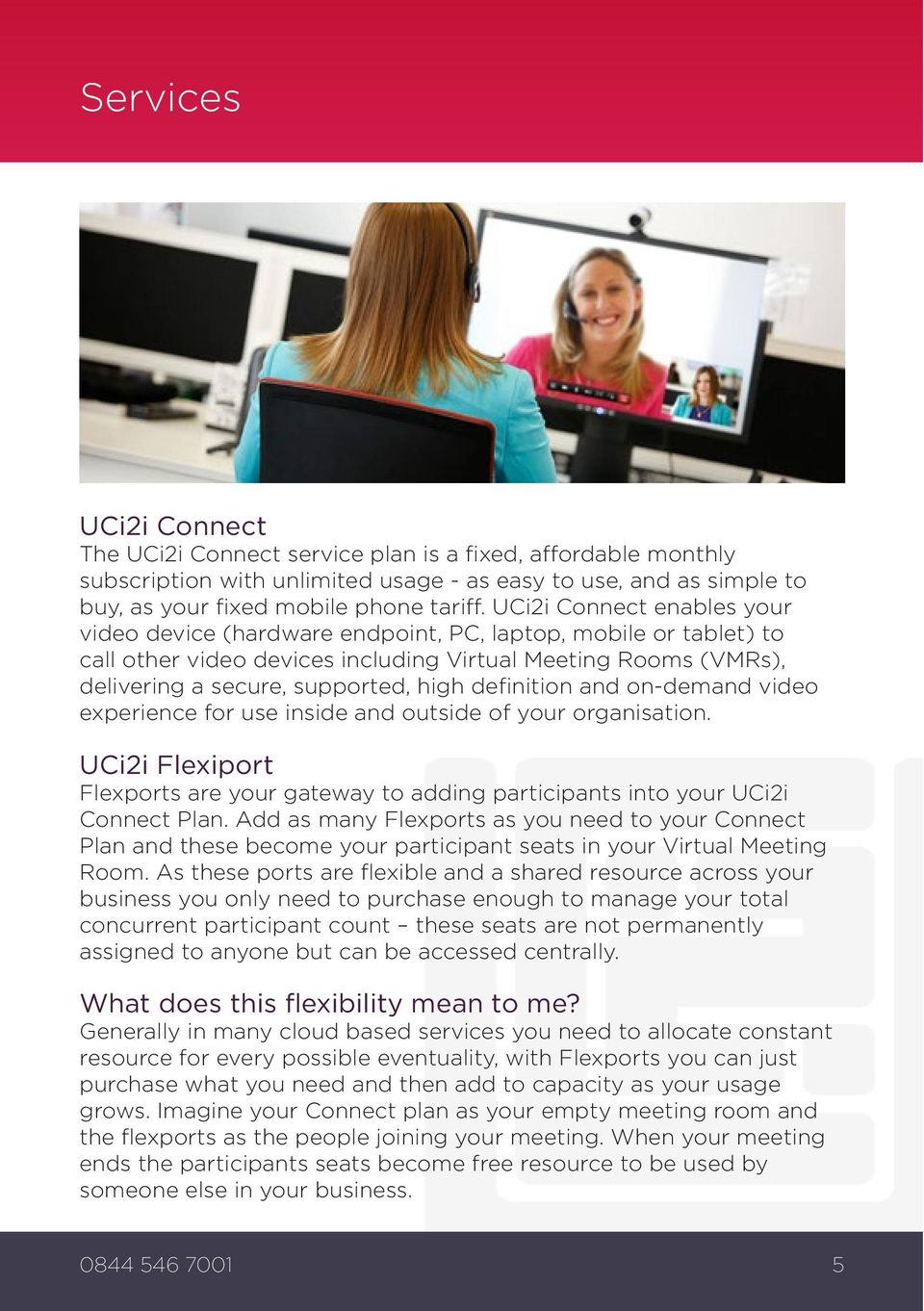 definition and on-demand video experience for use inside and outside of your organisation. UCi2i Flexiport Flexports are your gateway to adding participants into your UCi2i Connect Plan.