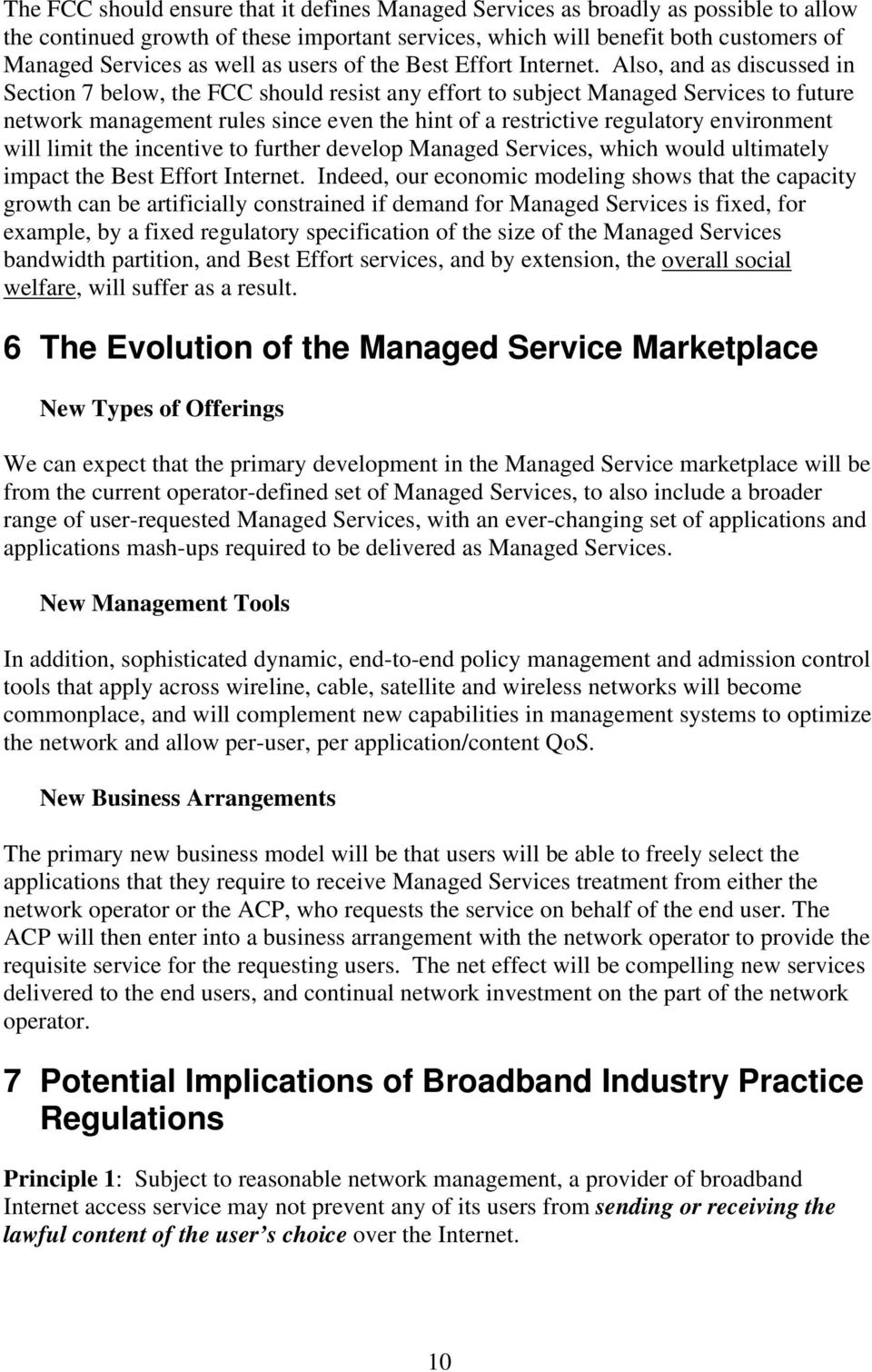 Also, and as discussed in Section 7 below, the FCC should resist any effort to subject Managed Services to future network management rules since even the hint of a restrictive regulatory environment