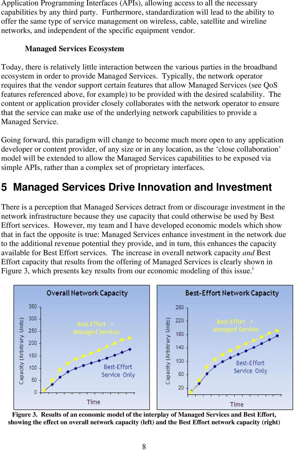 vendor. Managed Services Ecosystem Today, there is relatively little interaction between the various parties in the broadband ecosystem in order to provide Managed Services.