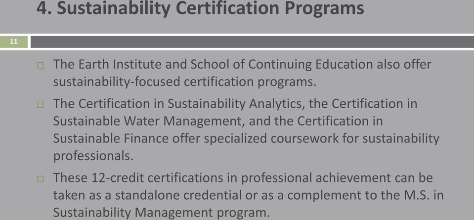 The Certification in Sustainability Analytics, the Certification in Sustainable Water Management, and the Certification in