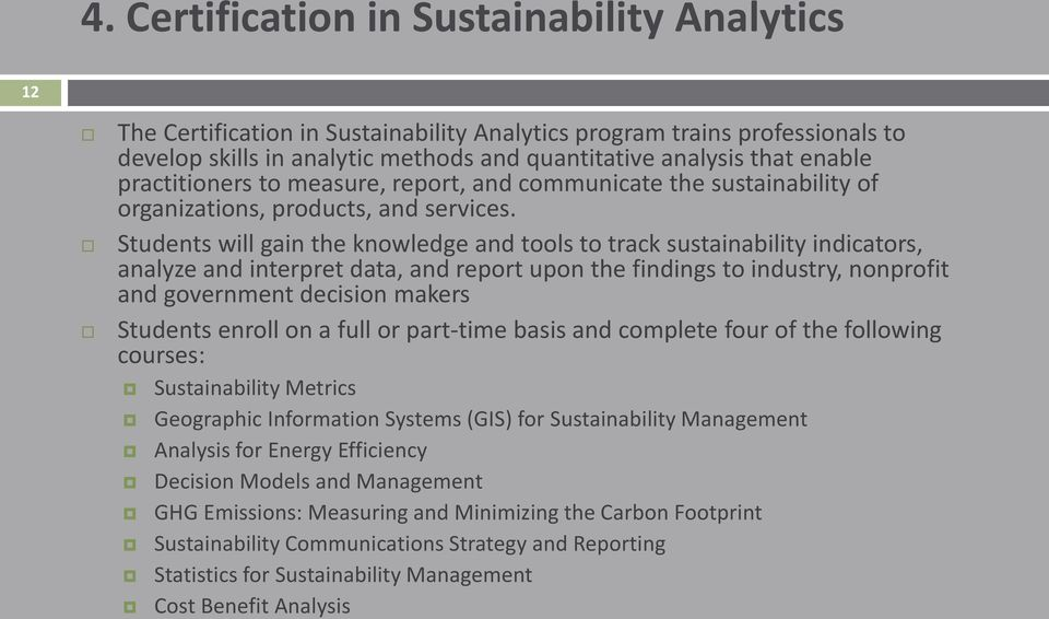 Students will gain the knowledge and tools to track sustainability indicators, analyze and interpret data, and report upon the findings to industry, nonprofit and government decision makers Students