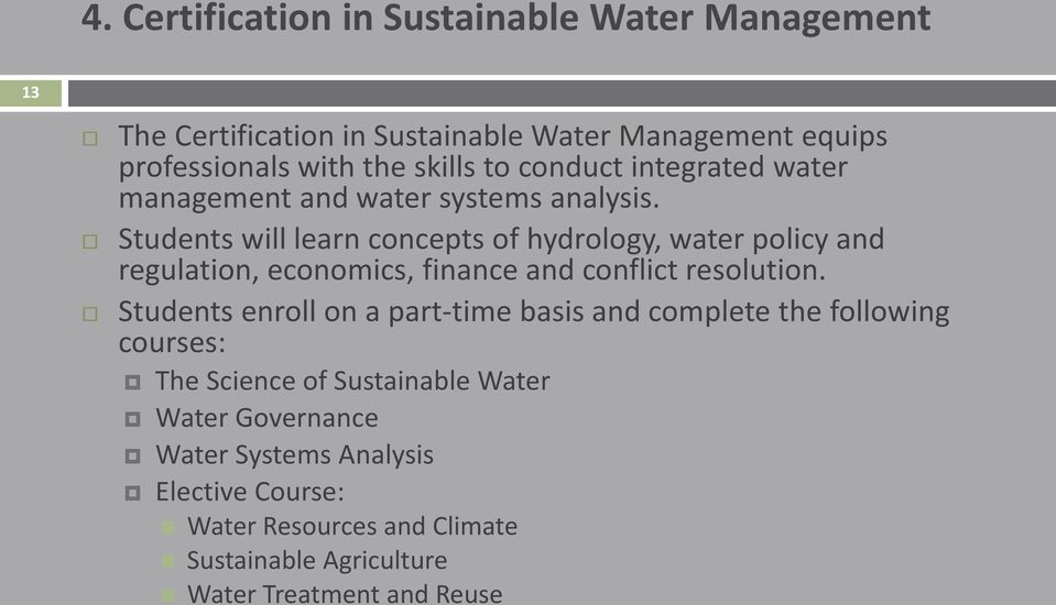 Students will learn concepts of hydrology, water policy and regulation, economics, finance and conflict resolution.