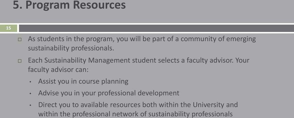 Your faculty advisor can: Assist you in course planning Advise you in your professional development