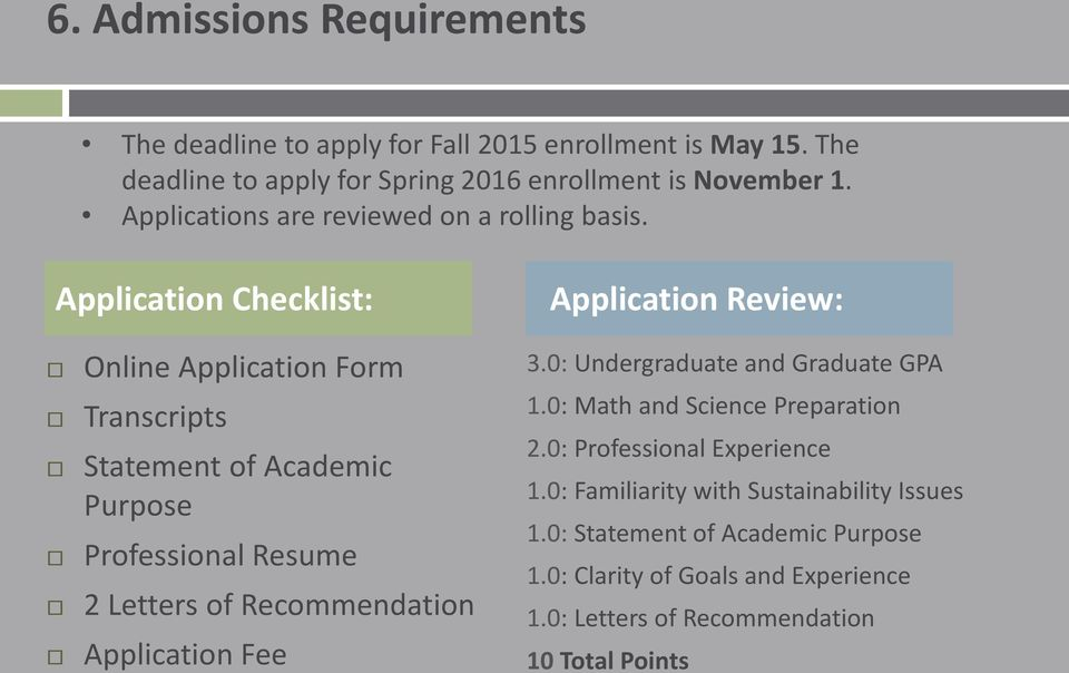 Application Checklist: Application Review: Online Application Form Transcripts Statement of Academic Purpose Professional Resume 2 Letters of Recommendation