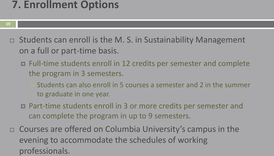 Students can also enroll in 5 courses a semester and 2 in the summer to graduate in one year.