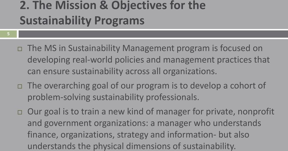 The overarching goal of our program is to develop a cohort of problem-solving sustainability professionals.
