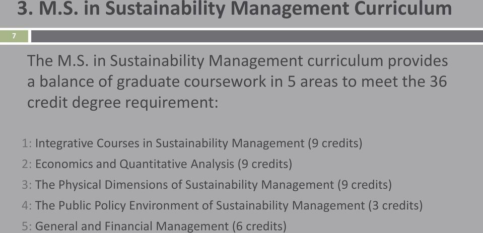 coursework in 5 areas to meet the 36 credit degree requirement: 1: Integrative Courses in Sustainability Management (9
