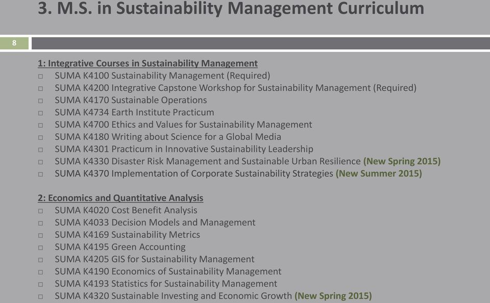 Sustainability Management (Required) SUMA K4170 Sustainable Operations SUMA K4734 Earth Institute Practicum SUMA K4700 Ethics and Values for Sustainability Management SUMA K4180 Writing about Science