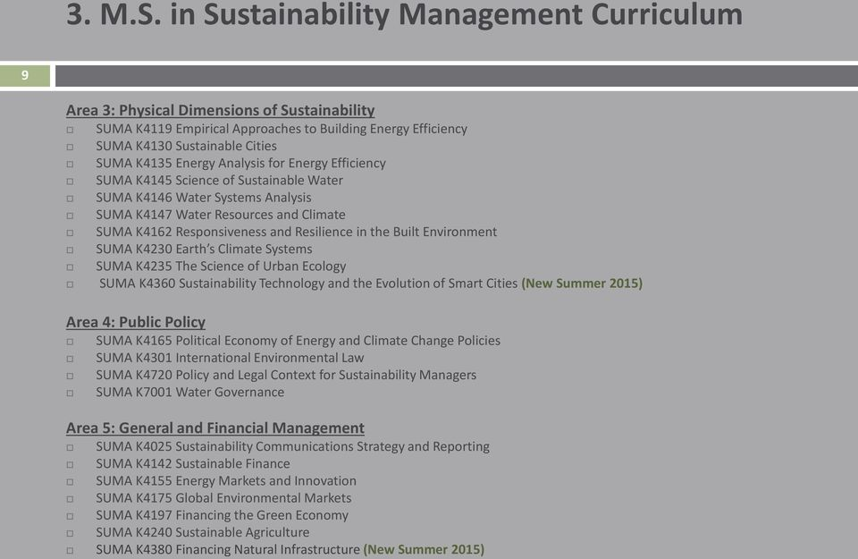 Analysis for Energy Efficiency SUMA K4145 Science of Sustainable Water SUMA K4146 Water Systems Analysis SUMA K4147 Water Resources and Climate SUMA K4162 Responsiveness and Resilience in the Built