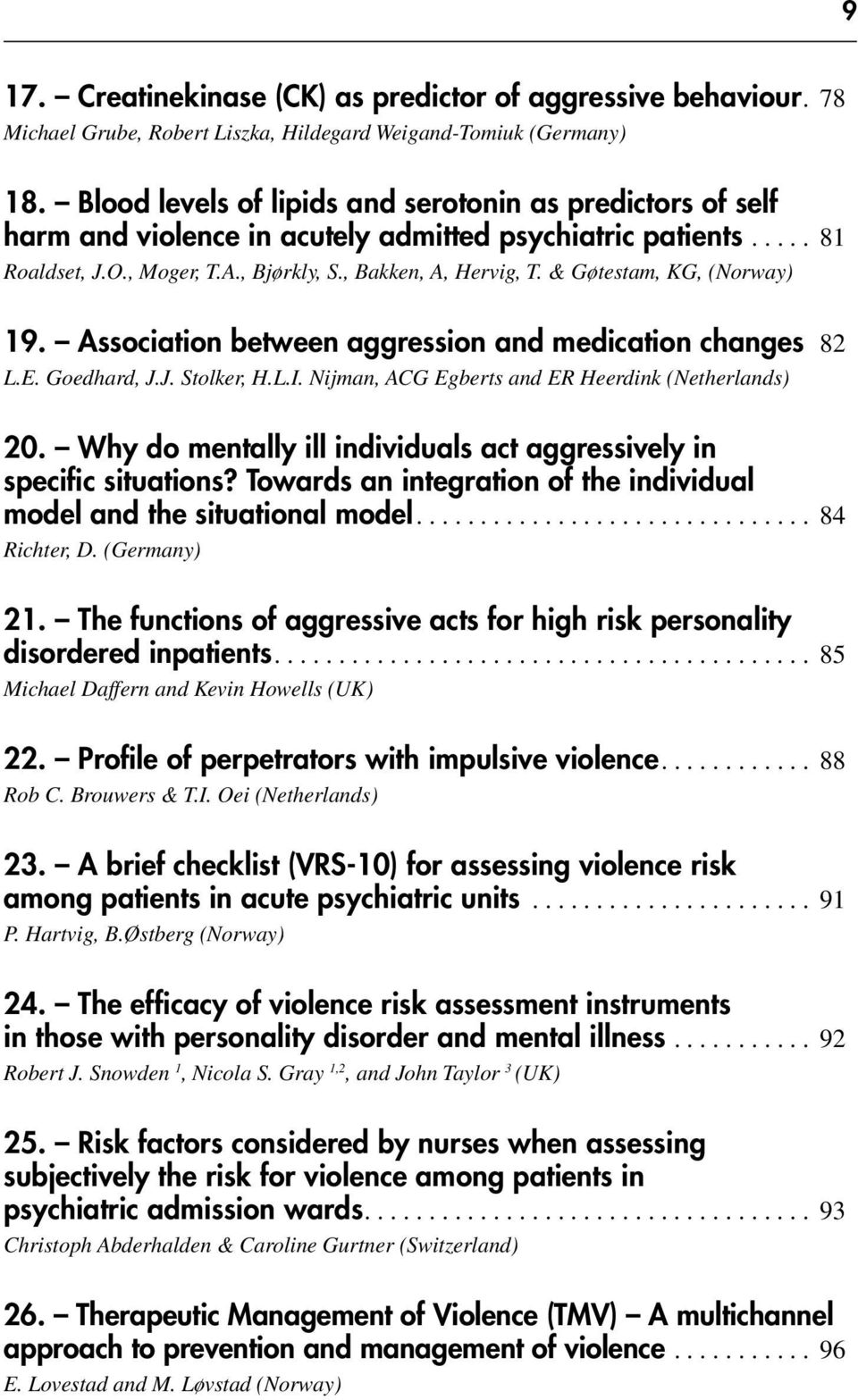 & Gøtestam, KG, (Norway) 19. Association between aggression and medication changes. 82 L.E. Goedhard, J.J. Stolker, H.L.I. Nijman, ACG Egberts and ER Heerdink (Netherlands) 20.