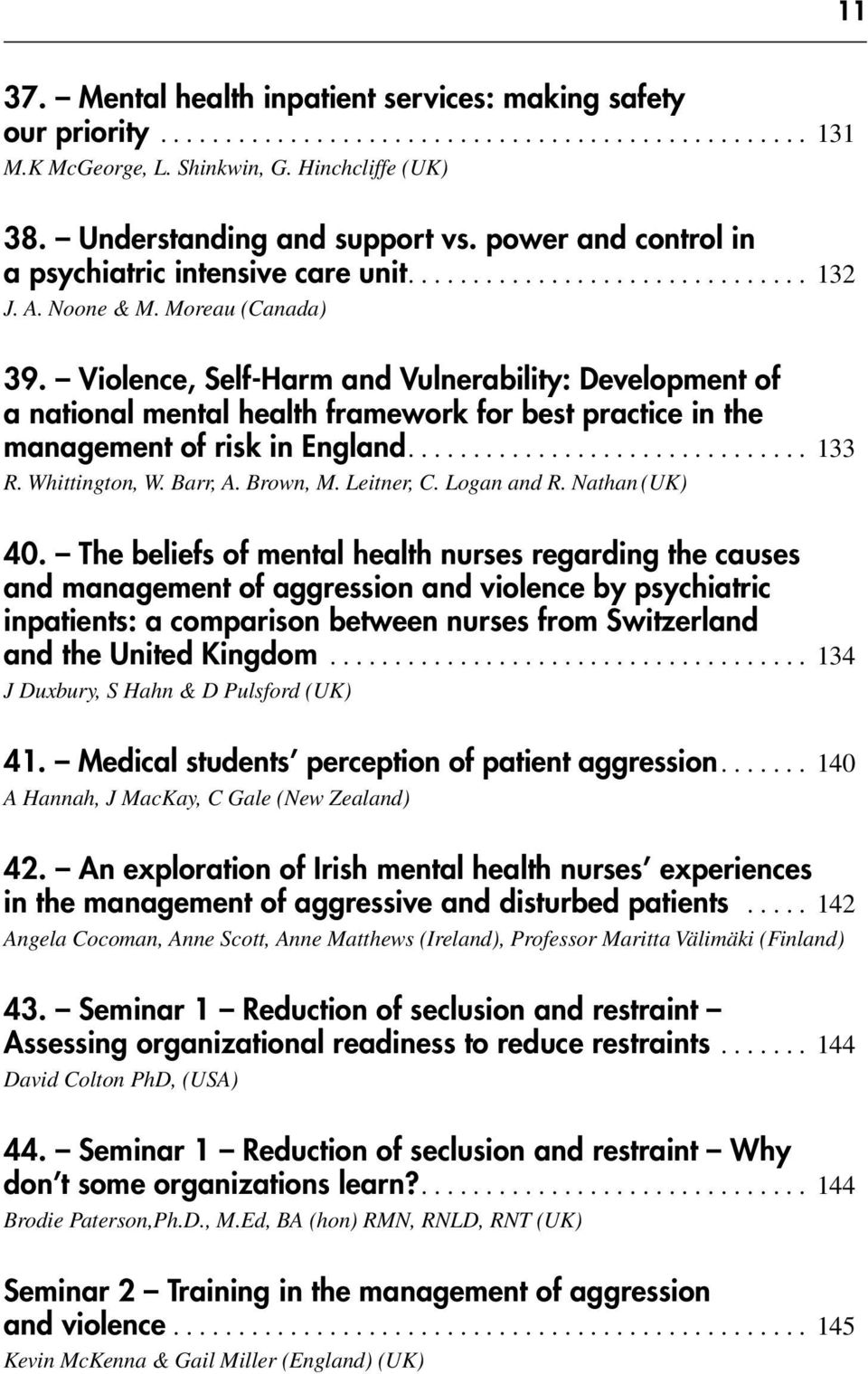 Violence, Self-Harm and Vulnerability: Development of a national mental health framework for best practice in the management of risk in England... 133 R. Whittington, W. Barr, A. Brown, M. Leitner, C.