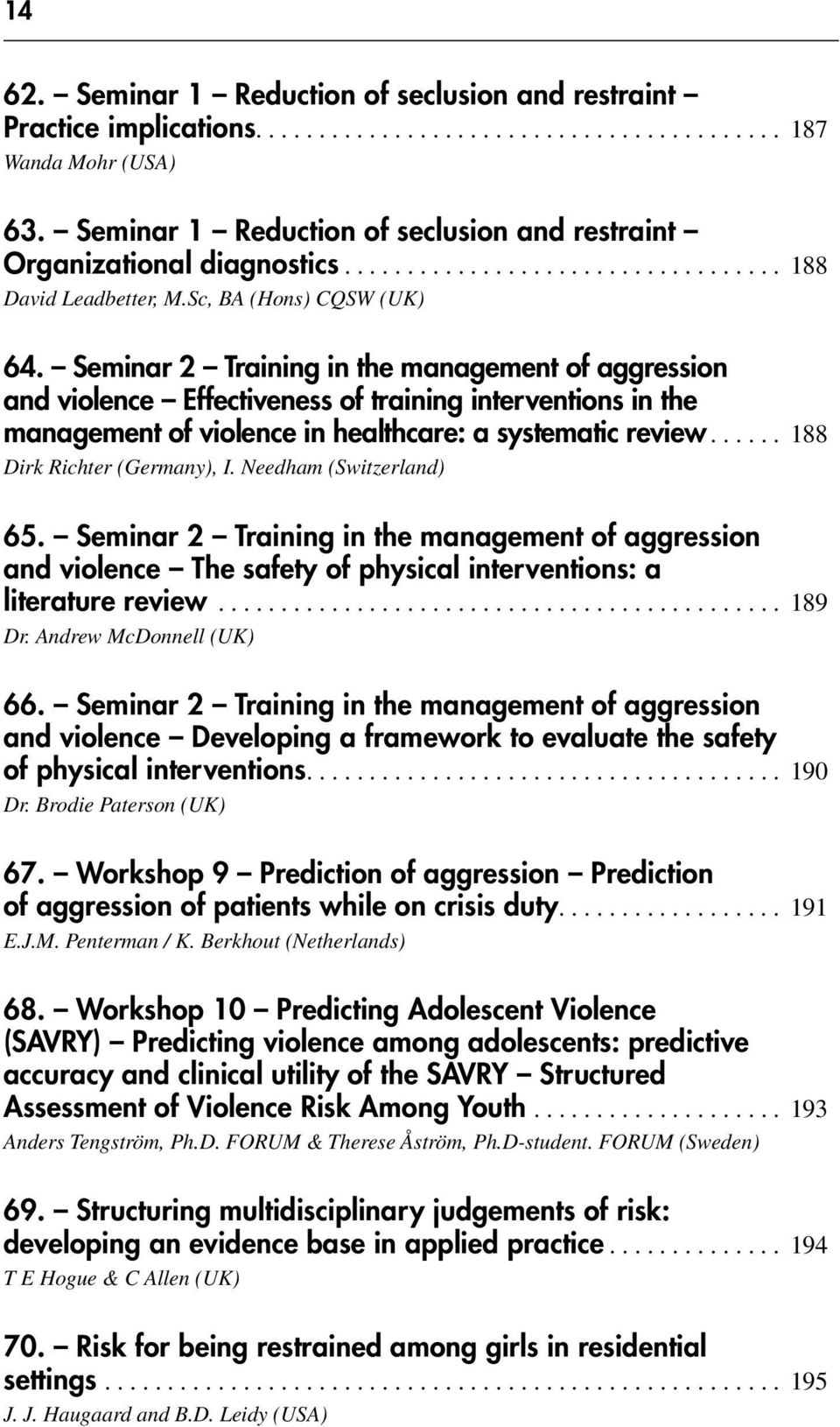 Seminar 2 Training in the management of aggression and violence Effectiveness of training interventions in the management of violence in healthcare: a systematic review... 188 Dirk Richter (Germany), I.