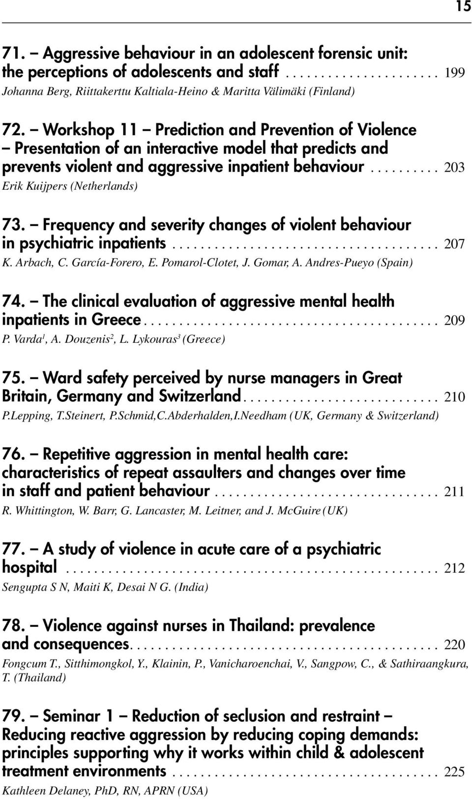 Frequency and severity changes of violent behaviour in psychiatric inpatients...................................... 207 K. Arbach, C. García-Forero, E. Pomarol-Clotet, J. Gomar, A.