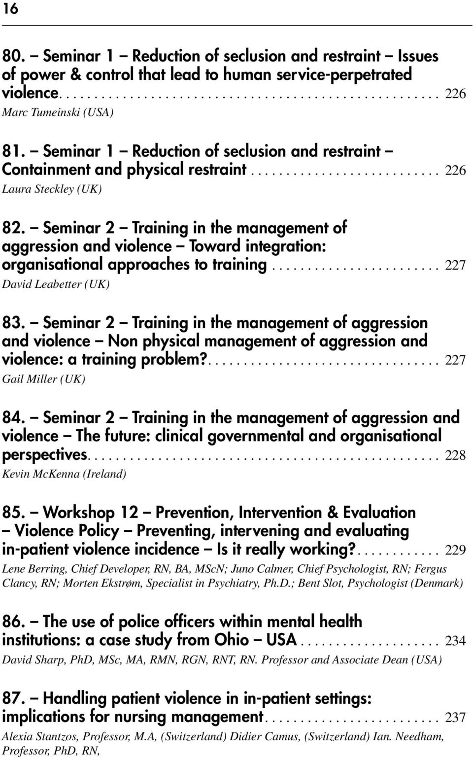 Seminar 2 Training in the management of aggression and violence Toward integration: organisational approaches to training........................ 227 David Leabetter (UK) 83.