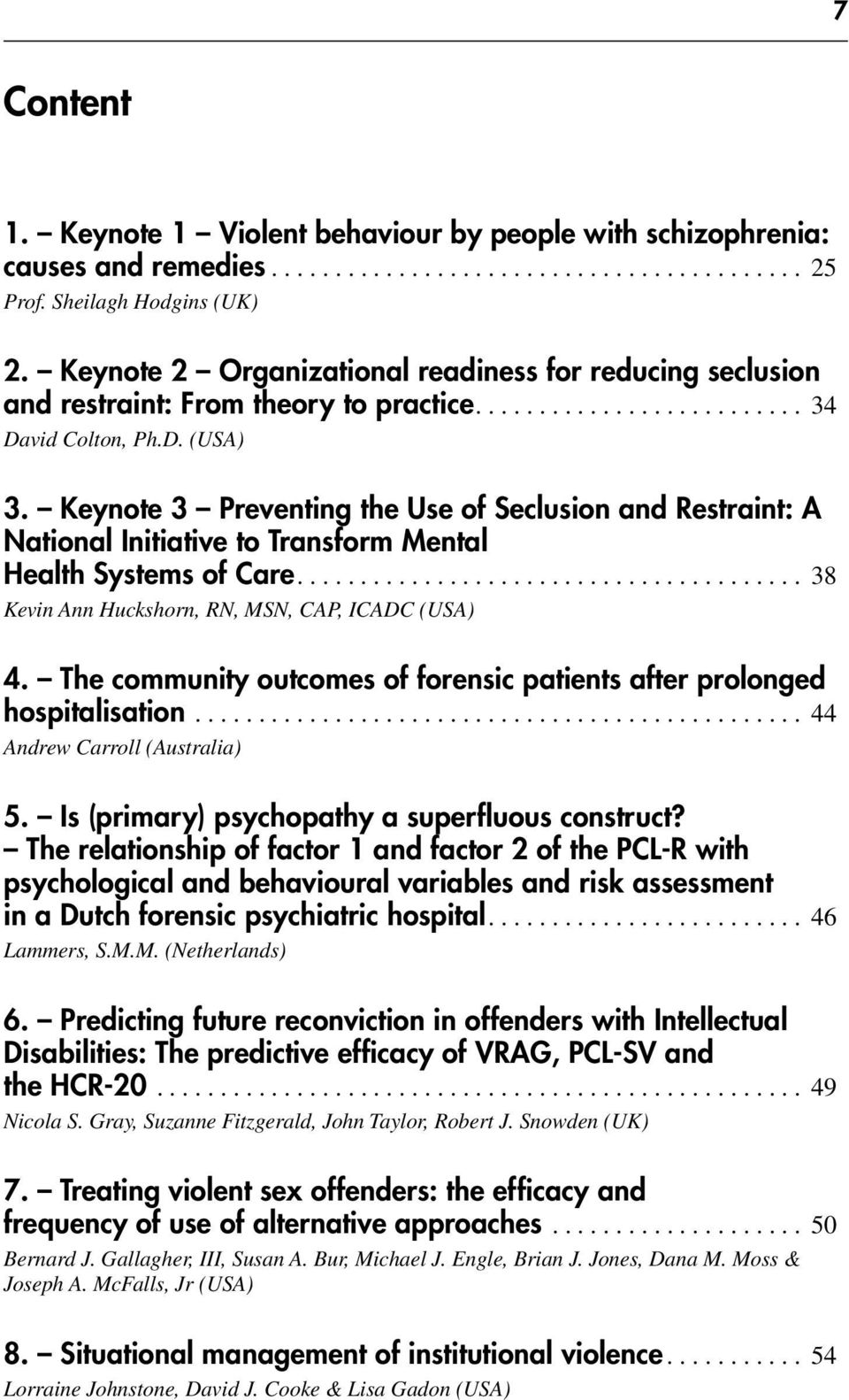 Keynote 3 Preventing the Use of Seclusion and Restraint: A National Initiative to Transform Mental Health Systems of Care... 38 Kevin Ann Huckshorn, RN, MSN, CAP, ICADC (USA) 4.