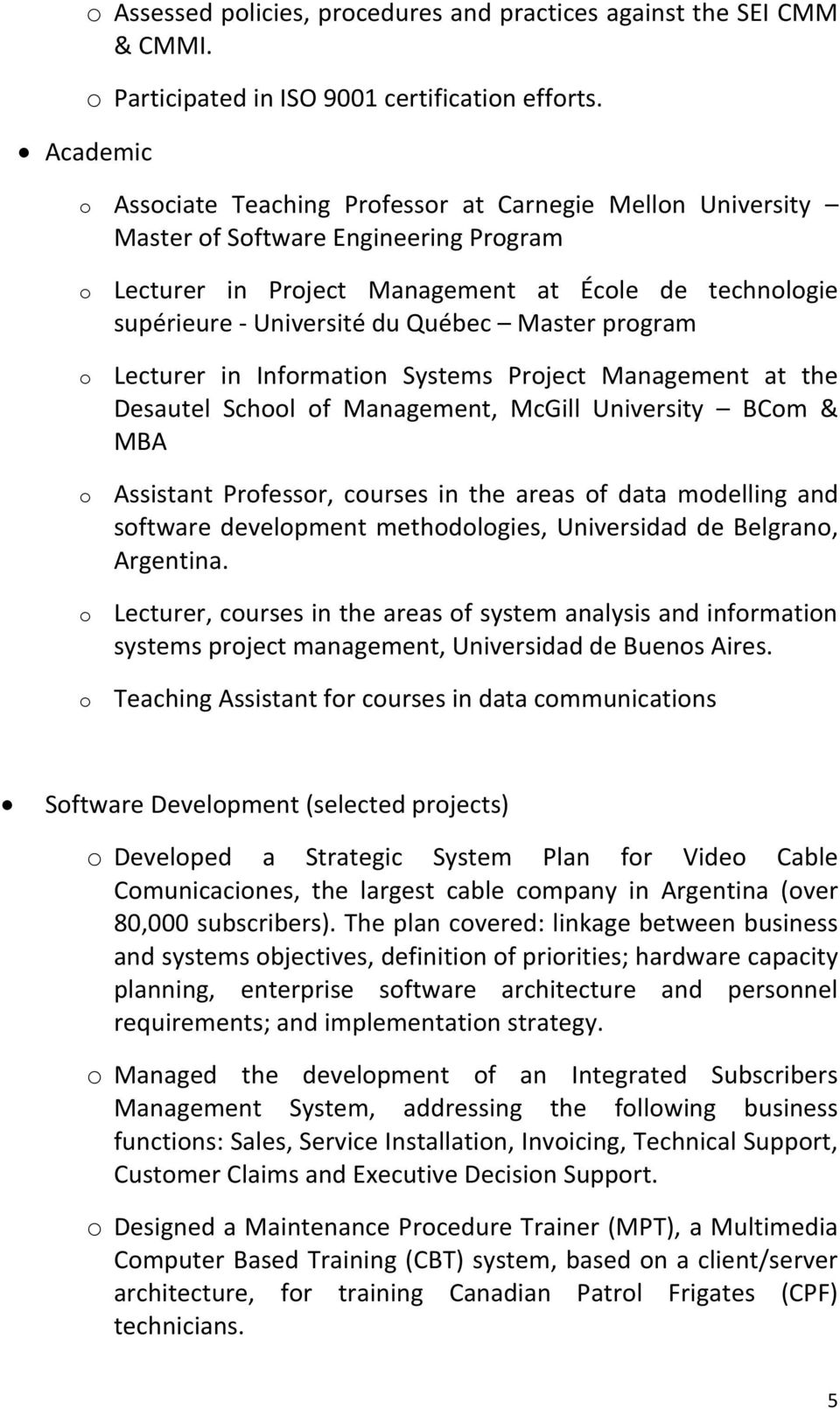in Infrmatin Systems Prject Management at the Desautel Schl f Management, McGill University BCm & MBA Assistant Prfessr, curses in the areas f data mdelling and sftware develpment methdlgies,