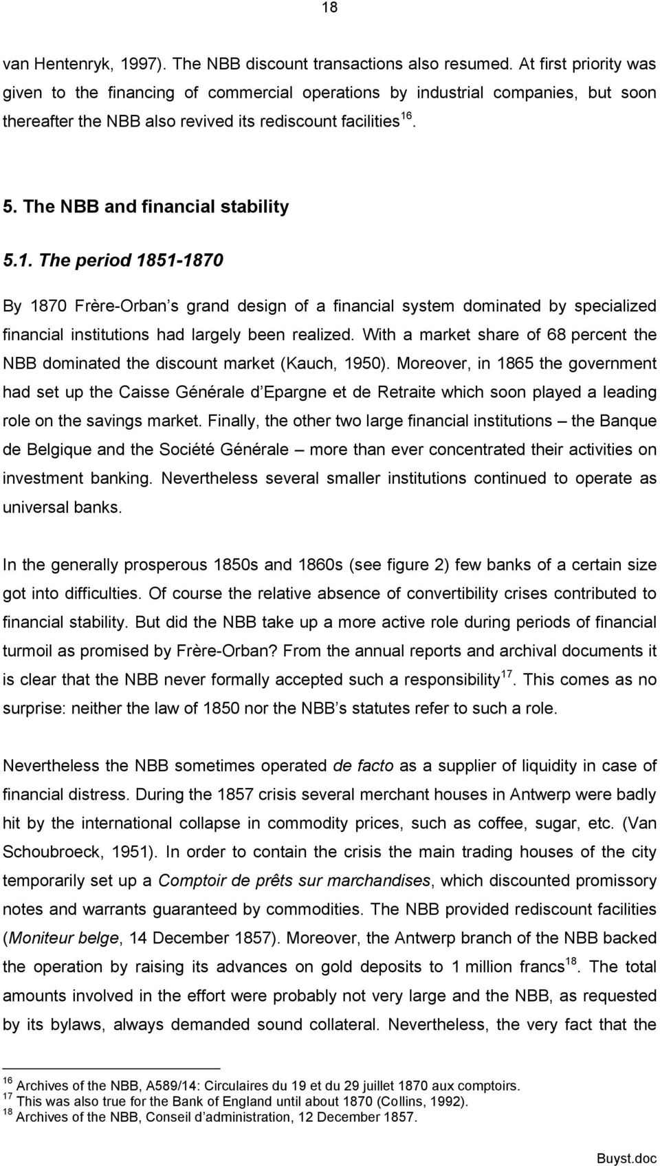 The NBB and financial stability 5.1. The period 1851-1870 By 1870 Frère-Orban s grand design of a financial system dominated by specialized financial institutions had largely been realized.