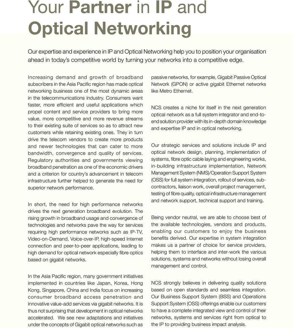 Increasing demand and growth of broadband subscribers in the Asia Pacific region has made optical networking business one of the most dynamic areas in the telecommunications industry.