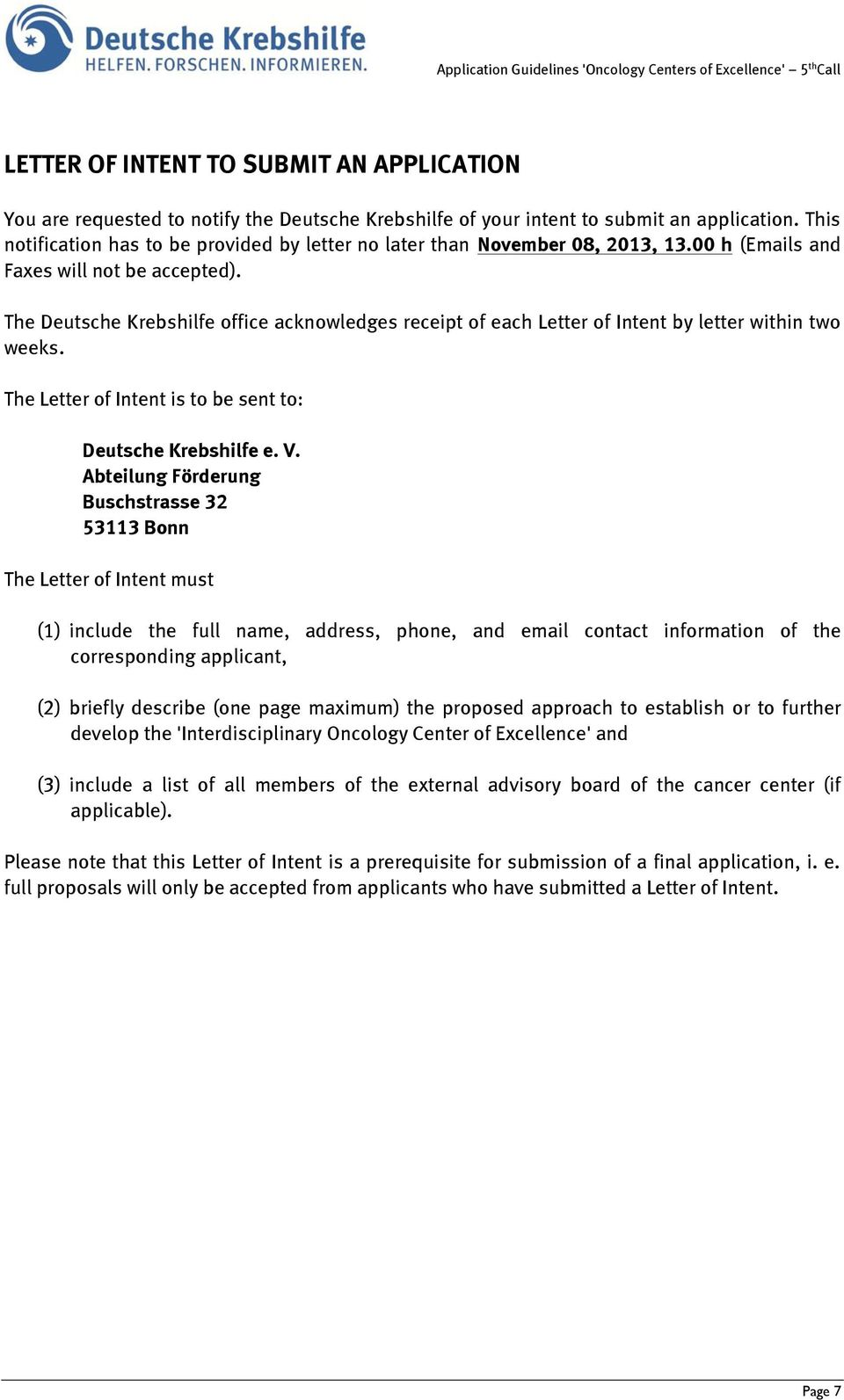 The Deutsche Krebshilfe office acknowledges receipt of each Letter of Intent by letter within two weeks. The Letter of Intent is to be sent to: Deutsche Krebshilfe e. V.