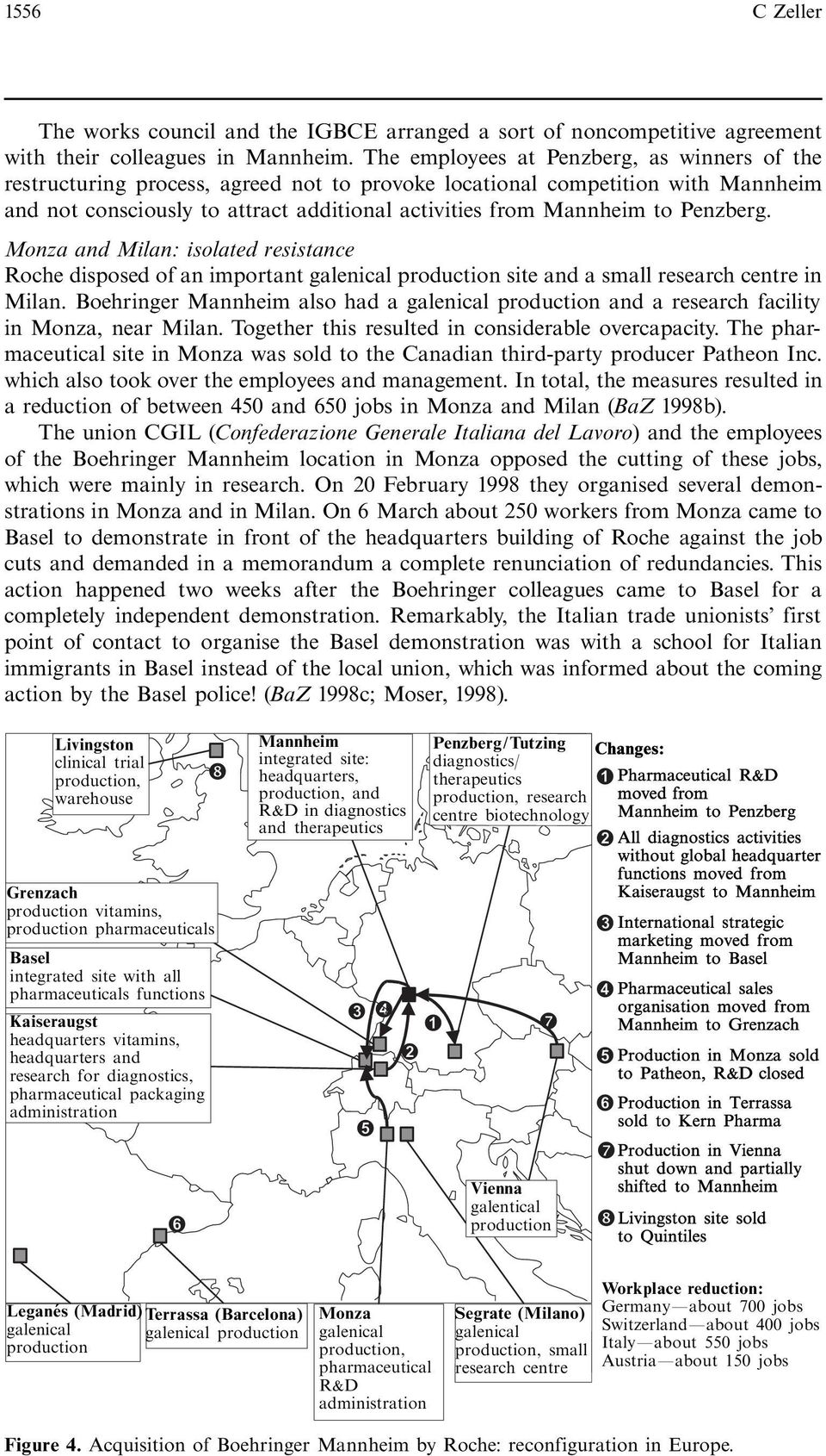 Penzberg. Monza and Milan: isolated resistance Roche disposed of an important galenical production site and a small research centre in Milan.