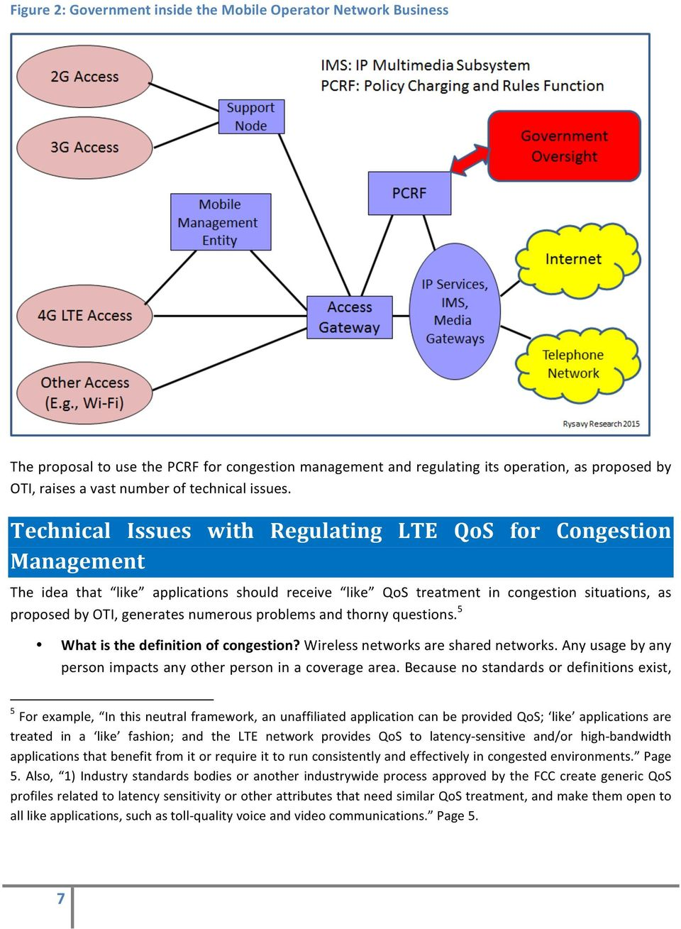 Technical Issues with Regulating LTE QoS for Congestion Management The idea that like applications should receive like QoS treatment in congestion situations, as proposed by OTI, generates numerous