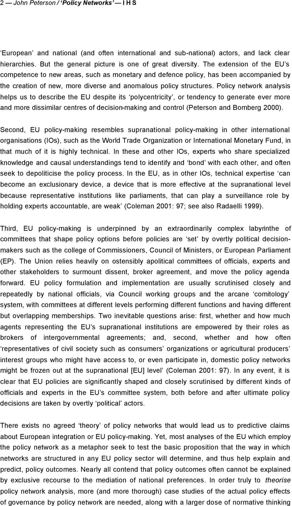 Policy network analysis helps us to describe the EU despite its polycentricity, or tendency to generate ever more and more dissimilar centres of decision-making and control (Peterson and Bomberg