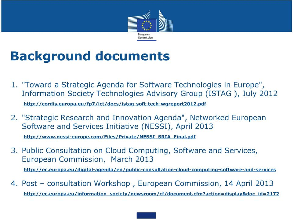 nessi-europe.com/files/private/nessi_sria_final.pdf 3. Public Consultation on Cloud Computing, Software and Services, European Commission, March 2013 http://ec.europa.