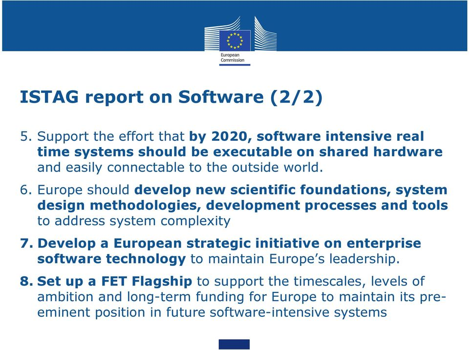 6. Europe should develop new scientific foundations, system design methodologies, development processes and tools to address system complexity 7.