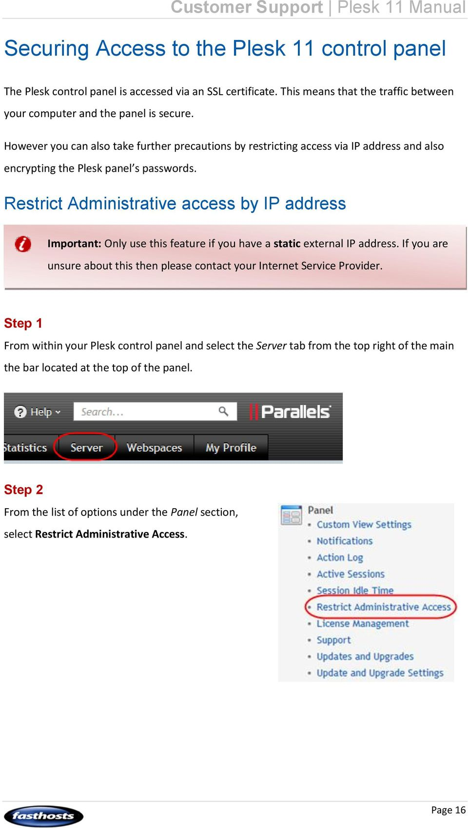 Restrict Administrative access by IP address Important: Only use this feature if you have a static external IP address.