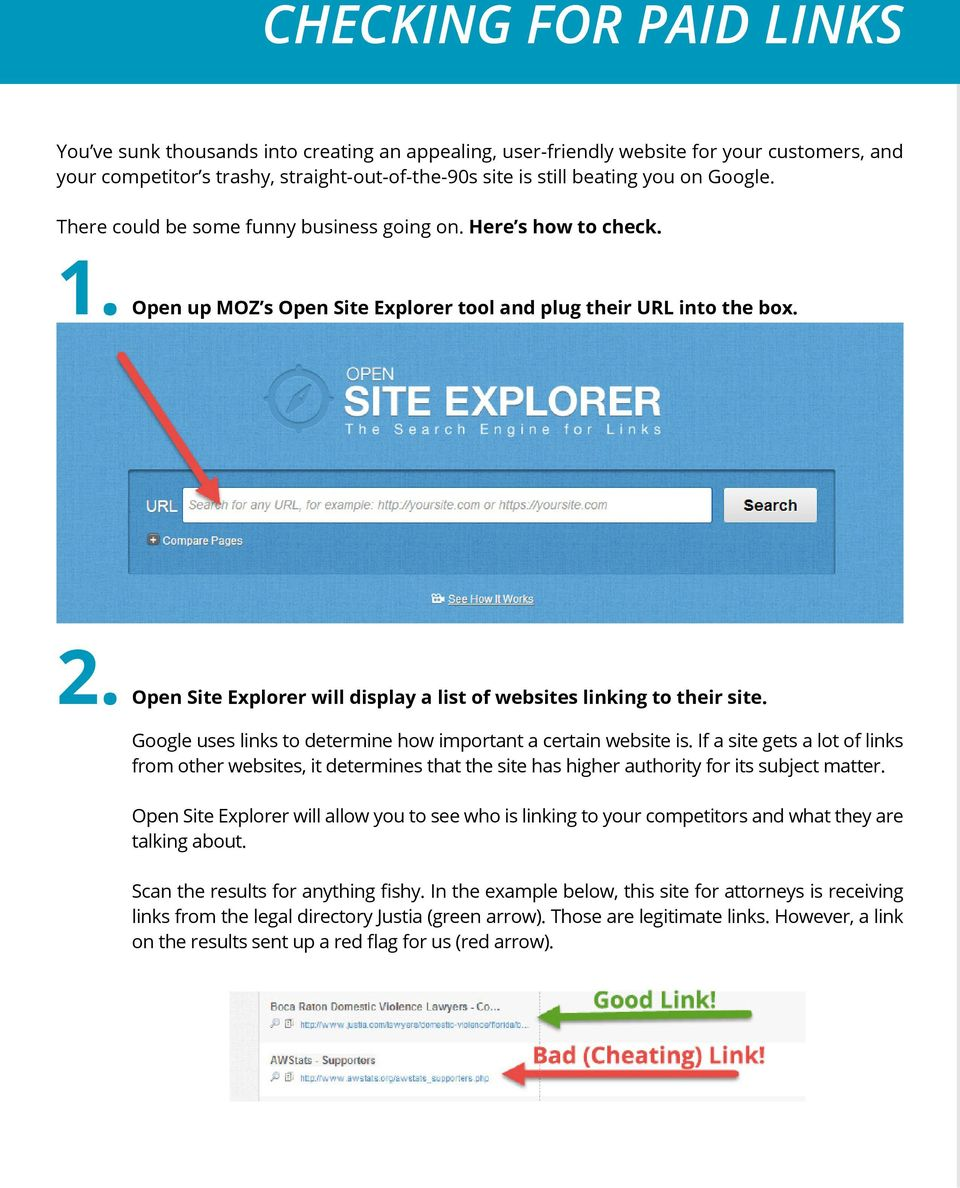 Open Site Explorer will display a list of websites linking to their site. Google uses links to determine how important a certain website is.
