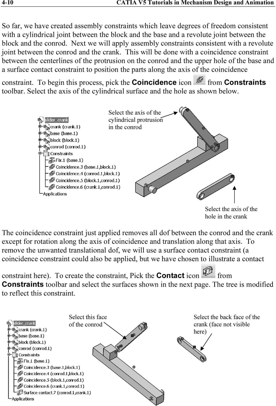 This will be done with a coincidence constraint between the centerlines of the protrusion on the conrod and the upper hole of the base and a surface contact constraint to position the parts along the
