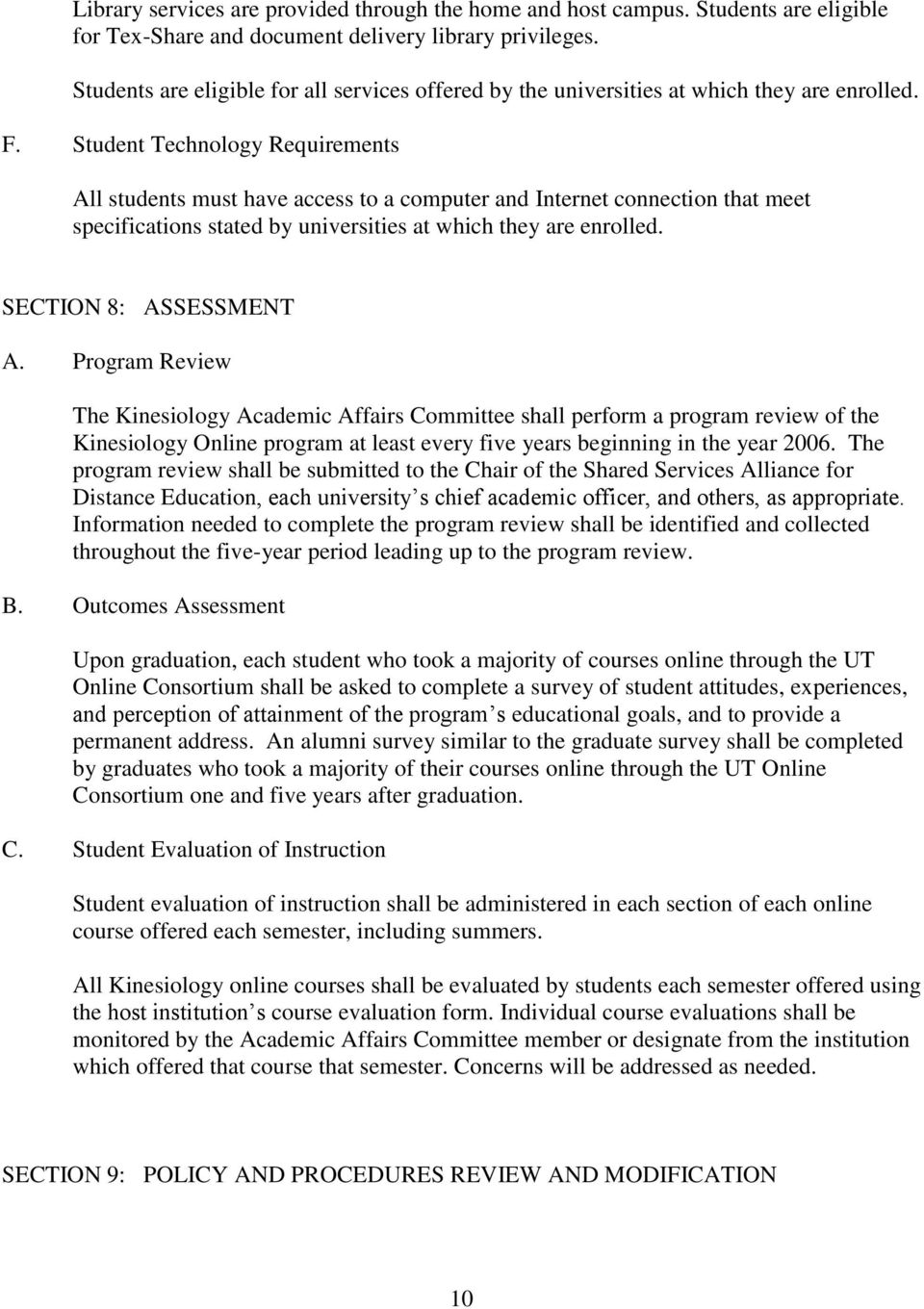 Student Technology Requirements All students must have access to a computer and Internet connection that meet specifications stated by universities at which they are enrolled. SECTION 8: ASSESSMENT A.