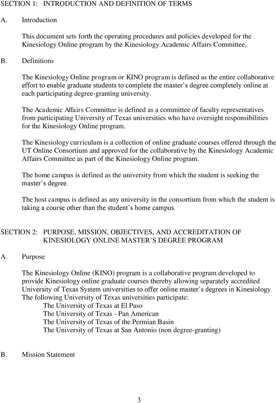 Definitions The Kinesiology Online program or KINO program is defined as the entire collaborative effort to enable graduate students to complete the master s degree completely online at each