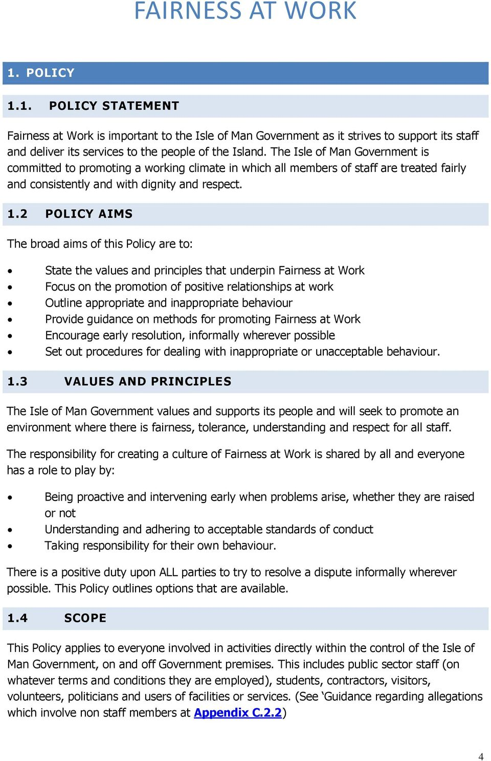 2 POLICY AIMS The broad aims of this Policy are to: State the values and principles that underpin Fairness at Work Focus on the promotion of positive relationships at work Outline appropriate and
