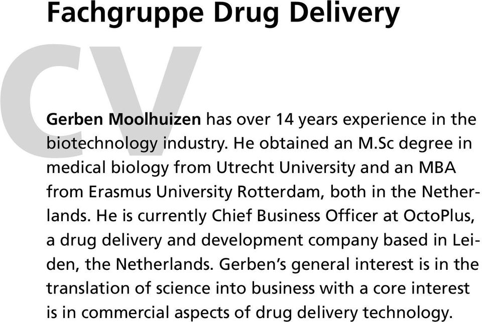 He is currently Chief Business Officer at OctoPlus, a drug delivery and development company based in Leiden, the