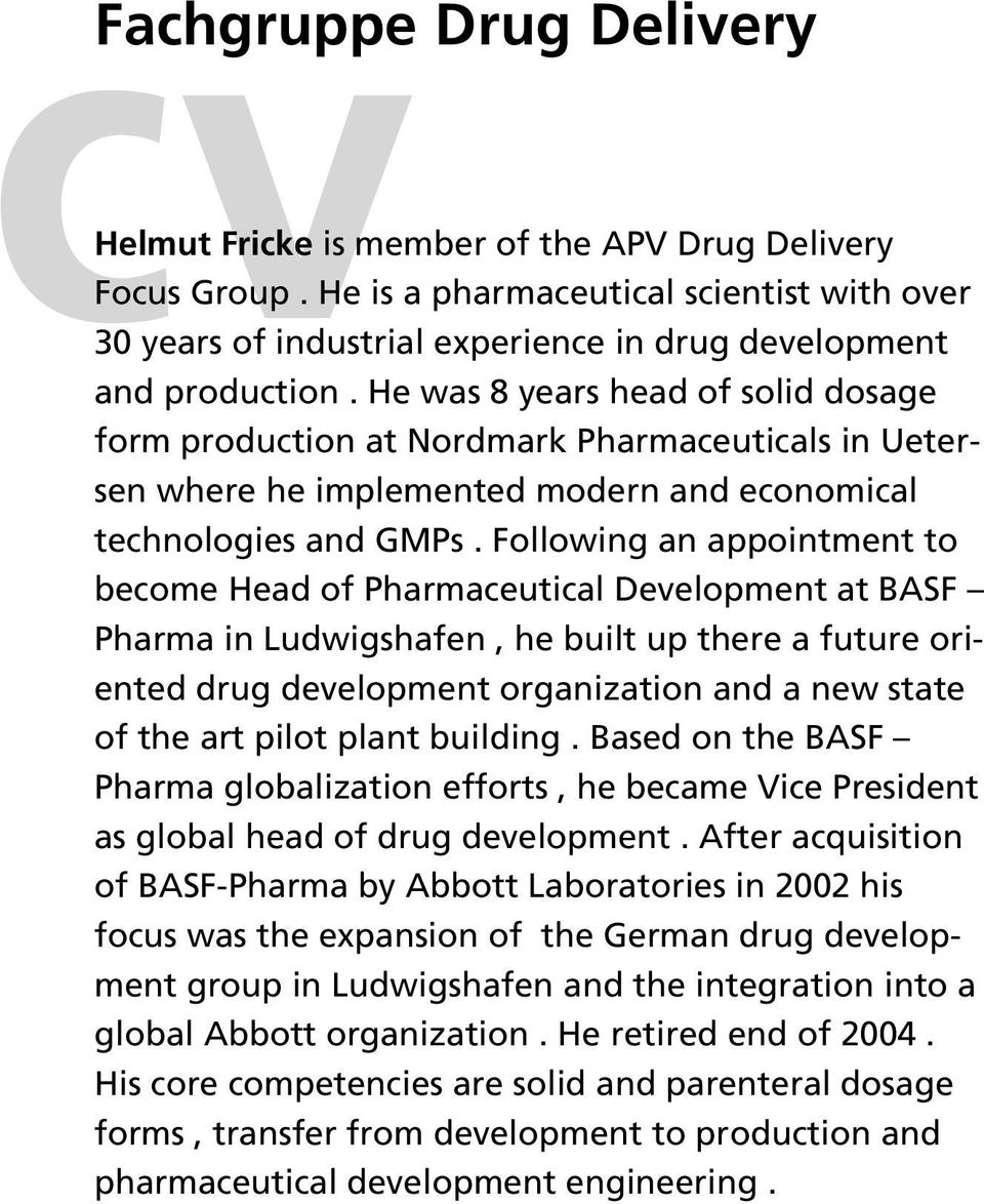Following an appointment to become Head of Pharmaceutical Development at BASF Pharma in Ludwigshafen, he built up there a future oriented drug development organization and a new state of the art