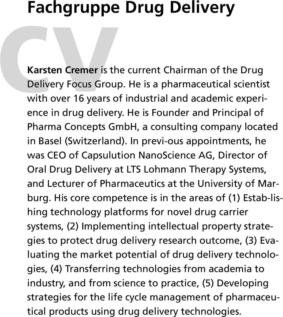In previ-ous appointments, he was CEO of Capsulution NanoScience AG, Director of Oral Drug Delivery at LTS Lohmann Therapy Systems, and Lecturer of Pharmaceutics at the University of Marburg.