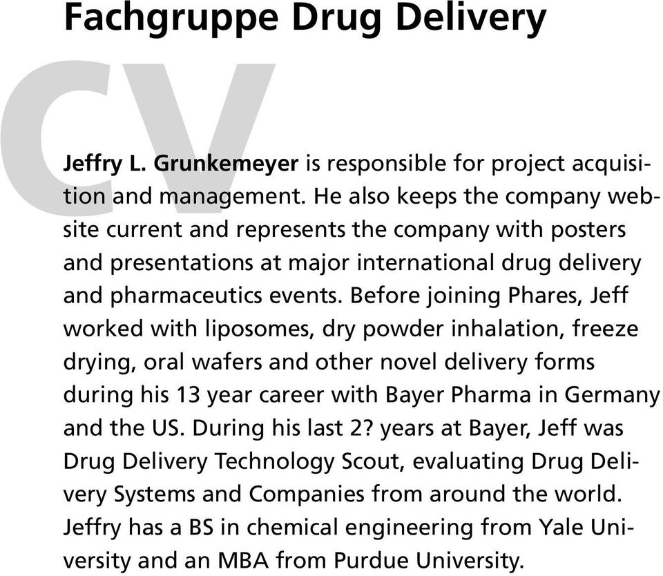 Before joining Phares, Jeff worked with liposomes, dry powder inhalation, freeze drying, oral wafers and other novel delivery forms during his 13 year career with Bayer